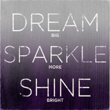 Dream  Sparkle  Shine (love generously)