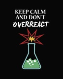 Keep Calm And Don't Overreact Black