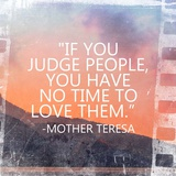 Time to Love Them - Mother Teresa Quote