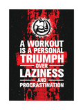 A Workout is A Personal Triumph over Laziness and Procrastination Raw Workout and Fitness Gym Moti