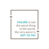 Failure is Not the Worst Thing in the World  the Very Worst is Not to Try