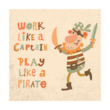 Work like a Captain  Play like a Pirate Sweet Inspirational Card with Lovely Pirate with Sabers In