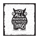 Hand Drawn Monster Quote  Typography Poster Not All Monsters Do Monstrous Things Artwork for Wear