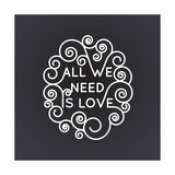All We Need is Love - Vector Geometric Inscription in Trendy Mono Line Style - Art Deco