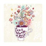 Tea is Always a Good Idea Bright Concept Card with Cup of Tea and Lovely Burst Made of Flowers  Cl