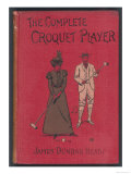 The Complete Croquet Player  Manual by James Dunbar Heath