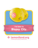 I've been to Biopsy City