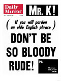 Mr K! (If You Will Pardon an Olde English Phrase) Don't be So Bloody Rude!