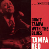 Tampa Red - Don&#39;t Tampa with the Blues