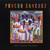Poncho Sanchez - Afro-Cuban Fantasy