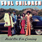 Soul Children - Hold On  I'm Coming