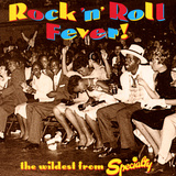 Rock &#39;N&#39; Roll Fever! the Wildest from Specialty
