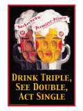 Drink Triple  See Double  Act Single