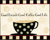 Good Friends  Good Coffee  Good Life