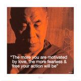 Dalaï Lama : Plus l'amour vous motivera, plus vos actions seront libres et sans peur. Reproduction d'art
