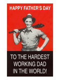 To the Hardest Working Dad in the World