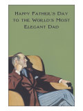 To the Worlds Most Elegant Dad  in Chair