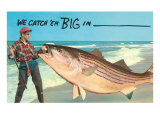 We catch &#39;em big in --