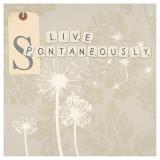 Live Spontaneously