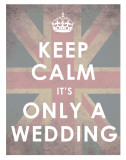 Keep Calm  It&#39;s Only a Wedding