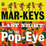 The Mar-Keys - Last Night Do the Pop-Eye