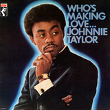 Johnnie Taylor - Who&#39;s Making Love