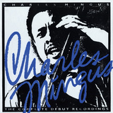 Charles Mingus - The Complete Debut Recordings