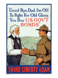 """""""Good Bye  Dad  I'm Off to Fight For Old Glory  You Buy US Govt Bonds""""  1918"""
