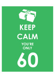 Keep Calm You're Only 60 (Green)