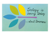 Ecology is Caring Today about Tomorrow