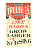 Troubles Grow Larger by Nursing
