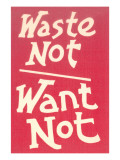 Waste Not  Want Not Slogan