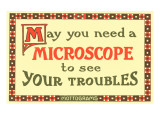 May You Need a Microscope to See Your Troubles