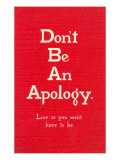 Don&#39;t Be an Apology