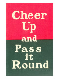 Cheer Up and Pass it Round