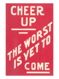 Cheer Up  Worst to Come Slogan