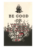 Be Good or You'll Be Sorry