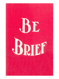 Be Brief