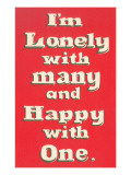 Lonely with Many  Happy with One