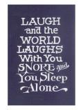 Laugh in Company  Snore Alone