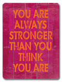 You are always stronger