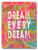 Dream every dream