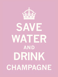 Save Water and Drink Champagne