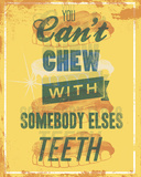You Can&#39;t Chew with Somebody Else&#39;s Teeth