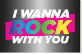 I wanna Rock With You