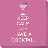 Keep Calm and Have A Cocktail (Pink)