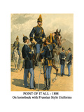 Point of it All - 1888 - on Horseback with Prussian Style Uniforms