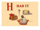 H - Had It