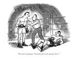 """""""No need to apologize You had a job to do and you did it"""" - New Yorker Cartoon"""