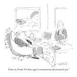 """""""Come in  Frank I've been eager to communicate downward to you"""" - New Yorker Cartoon"""